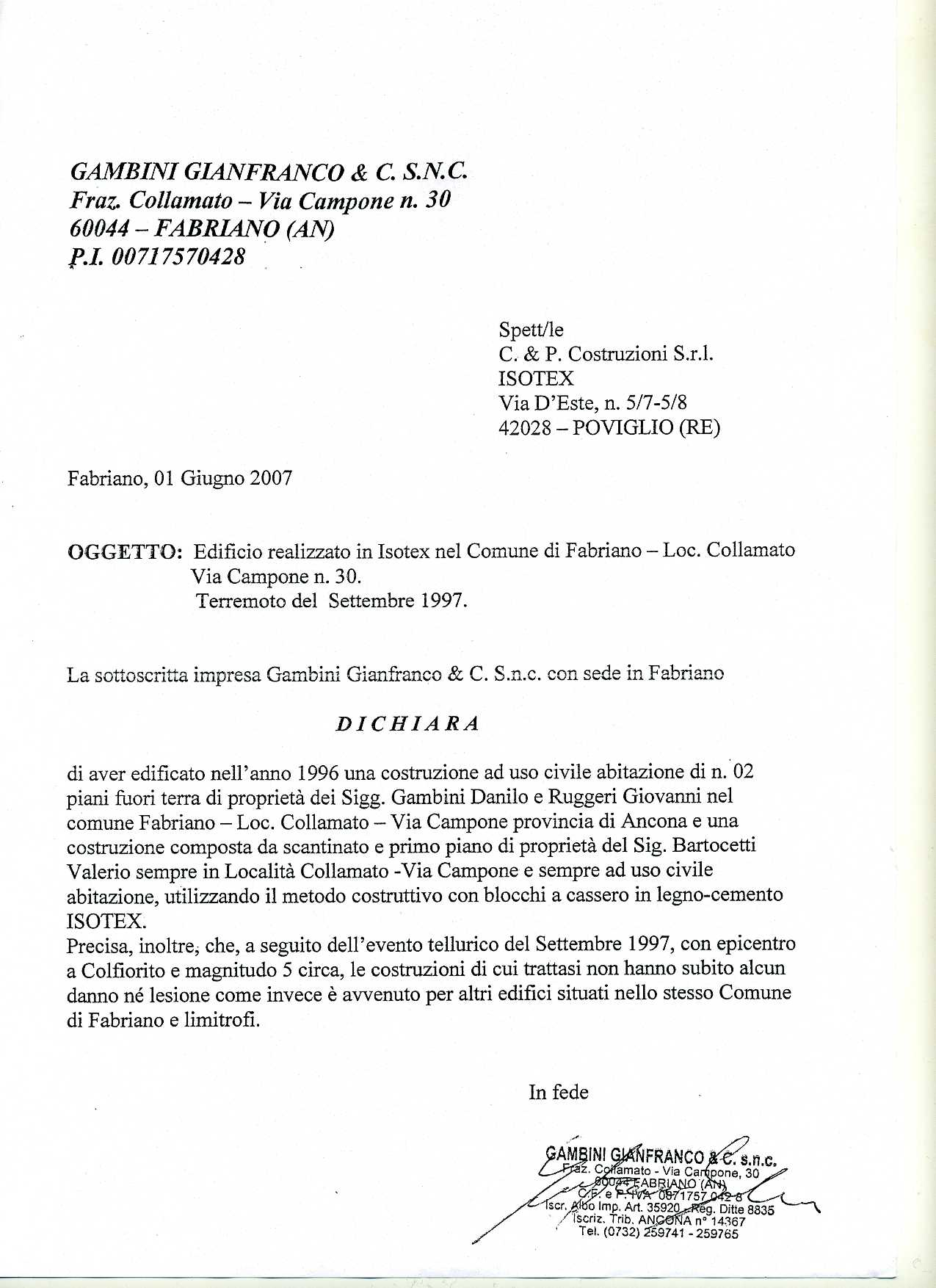 The company Gambini Gianfranco, undersigned, declares that after the telluric event of September 1997, with its epicenter in Colfiorito and of magnitude 5, the buildings did not undergo any damage or injury.